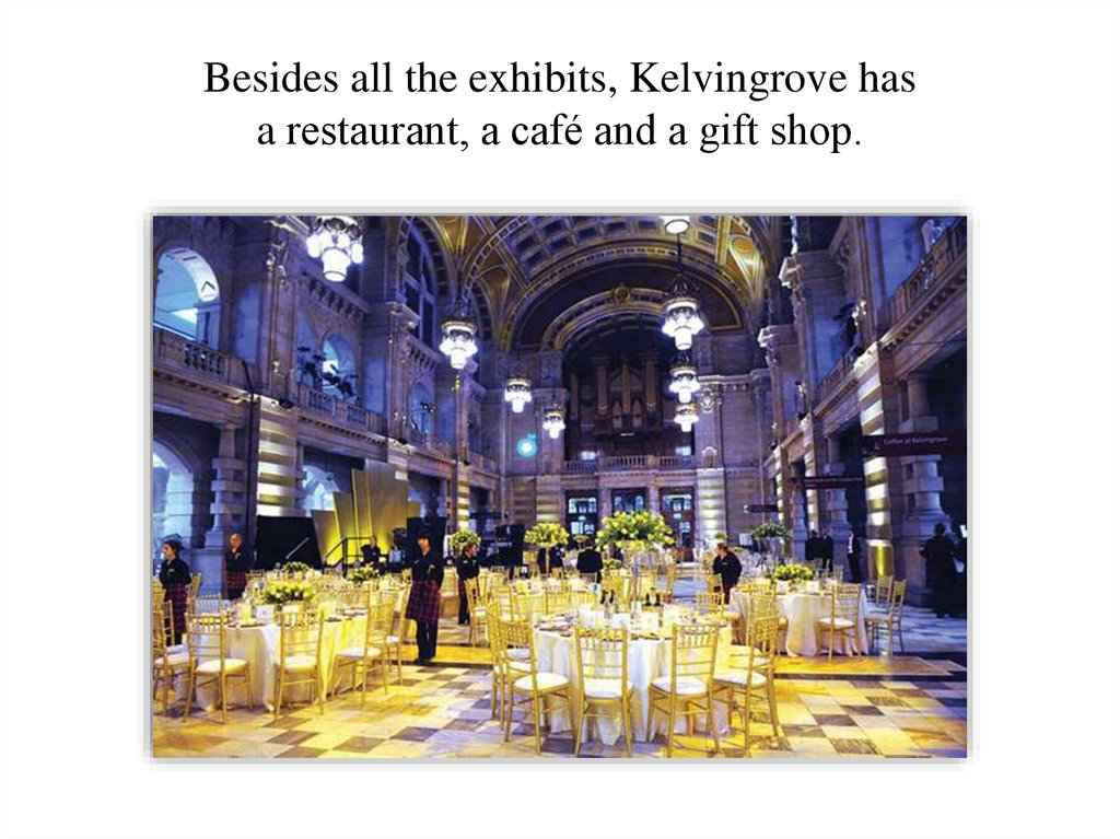 Besides all the exhibits, Kelvingrove has a restaurant, a café and a gift shop.