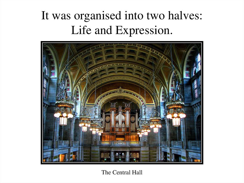 It was organised into two halves: Life and Expression.