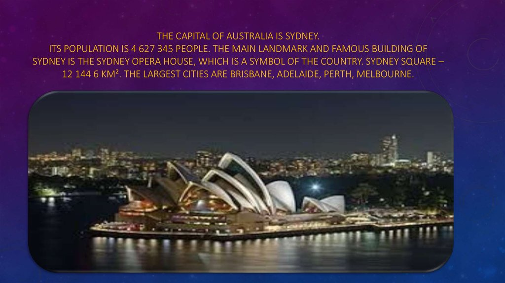 The capital of australia is Sydney. its population is 4 627 345 people. The main landmark and famous building of Sydney is the