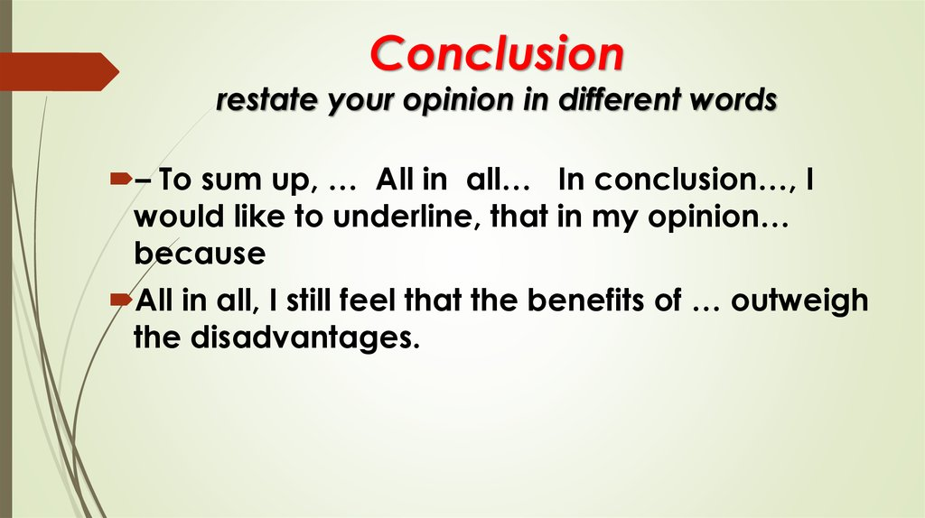 Conclusion restate your opinion in different words