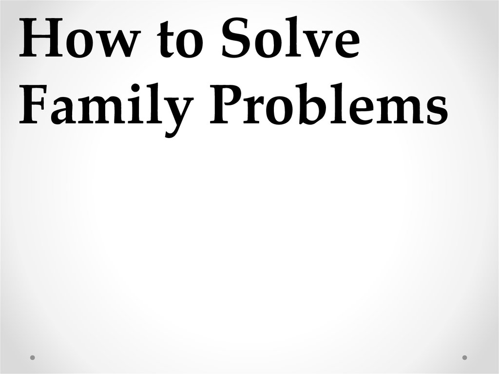 How To Solve Family Problems Online Presentation