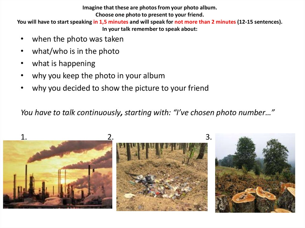 Imagine that these are photos from your photo album. Choose one photo to present to your friend. You will have to start