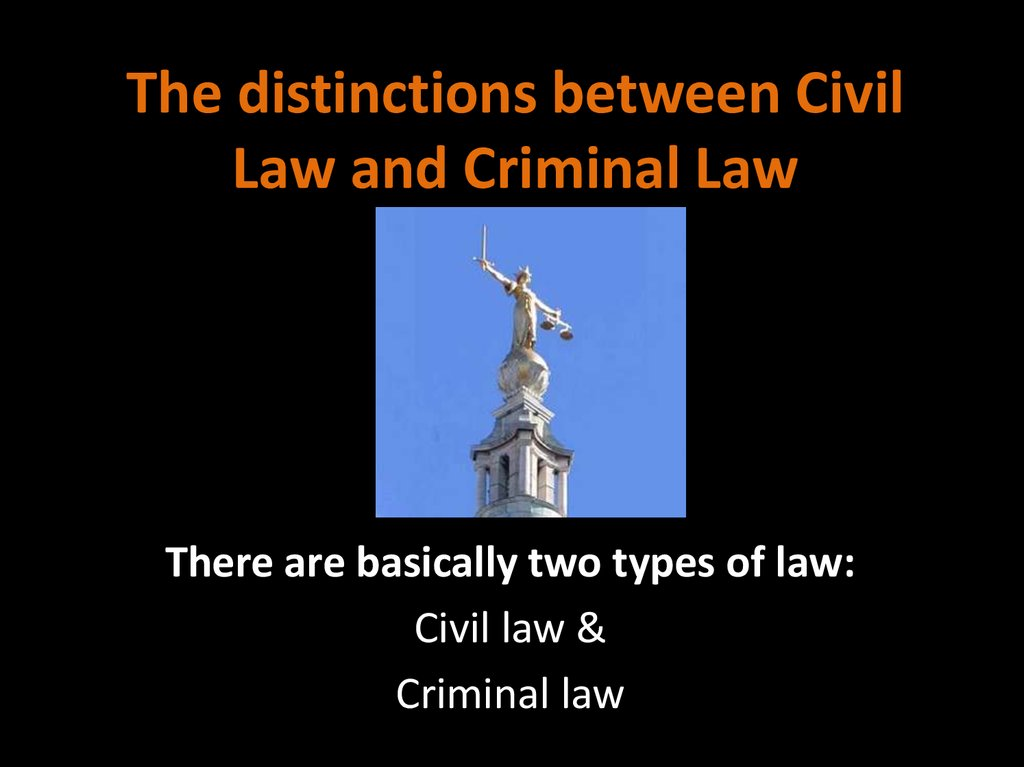 The distinctions between Civil Law and Criminal Law
