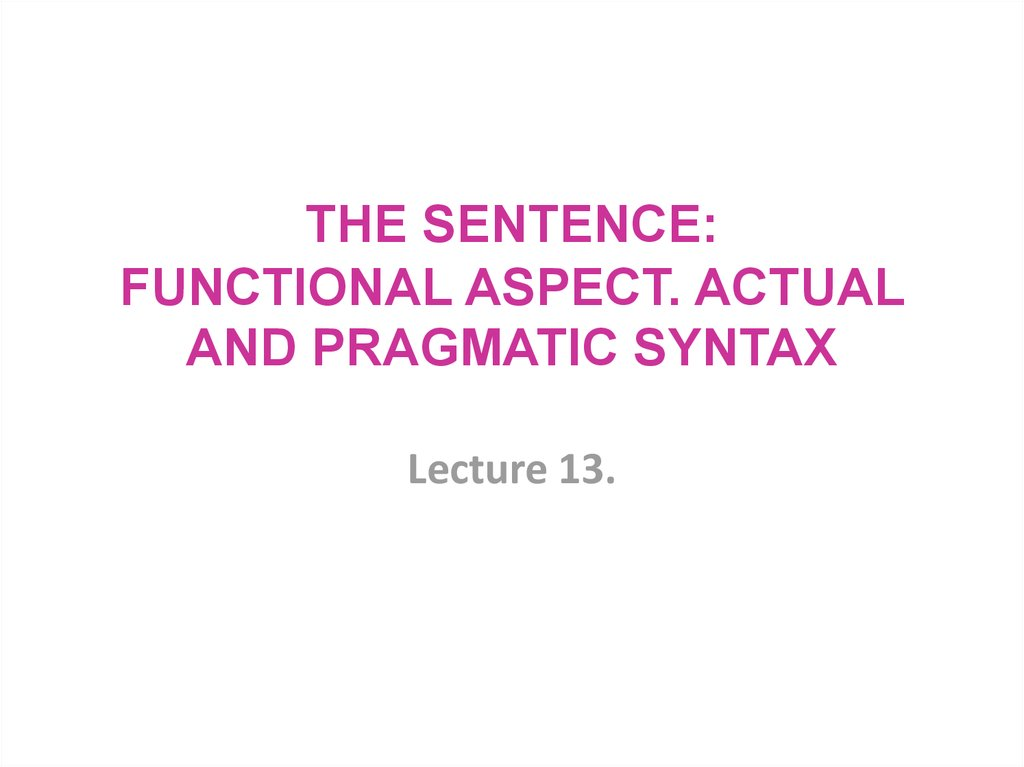 THE SENTENCE: FUNCTIONAL ASPECT. ACTUAL AND PRAGMATIC SYNTAX