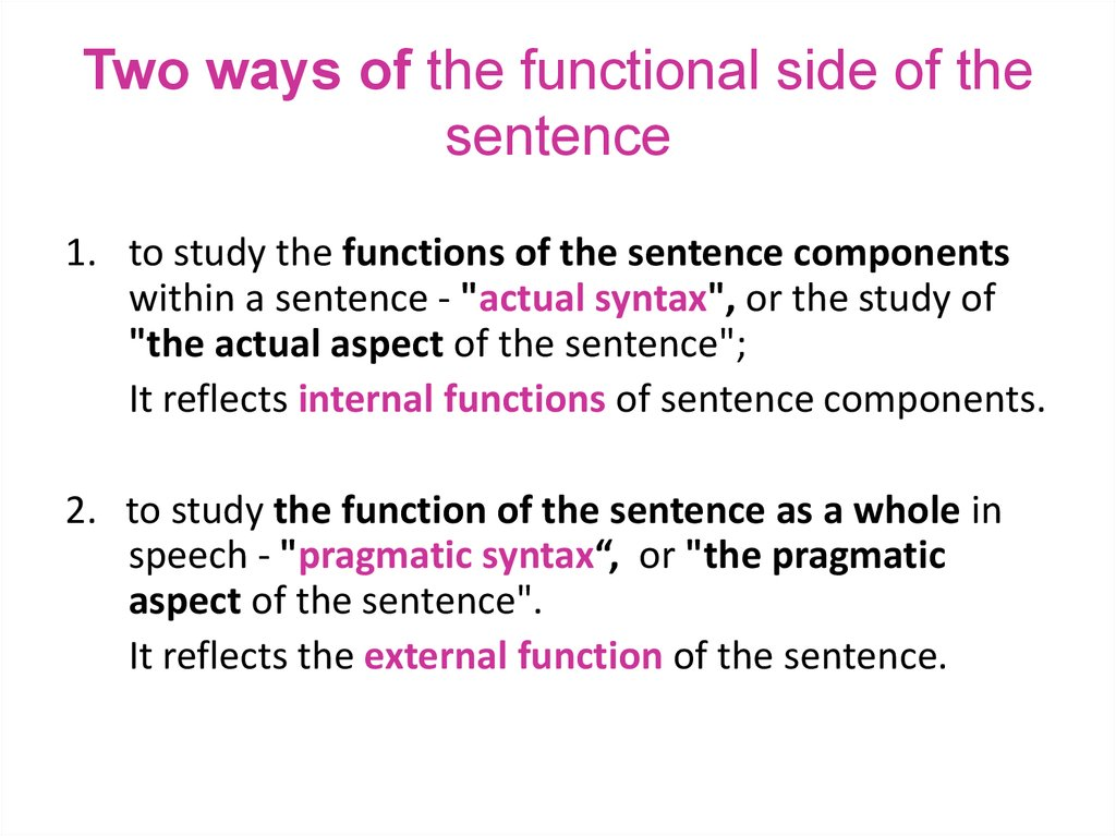 Two ways of the functional side of the sentence