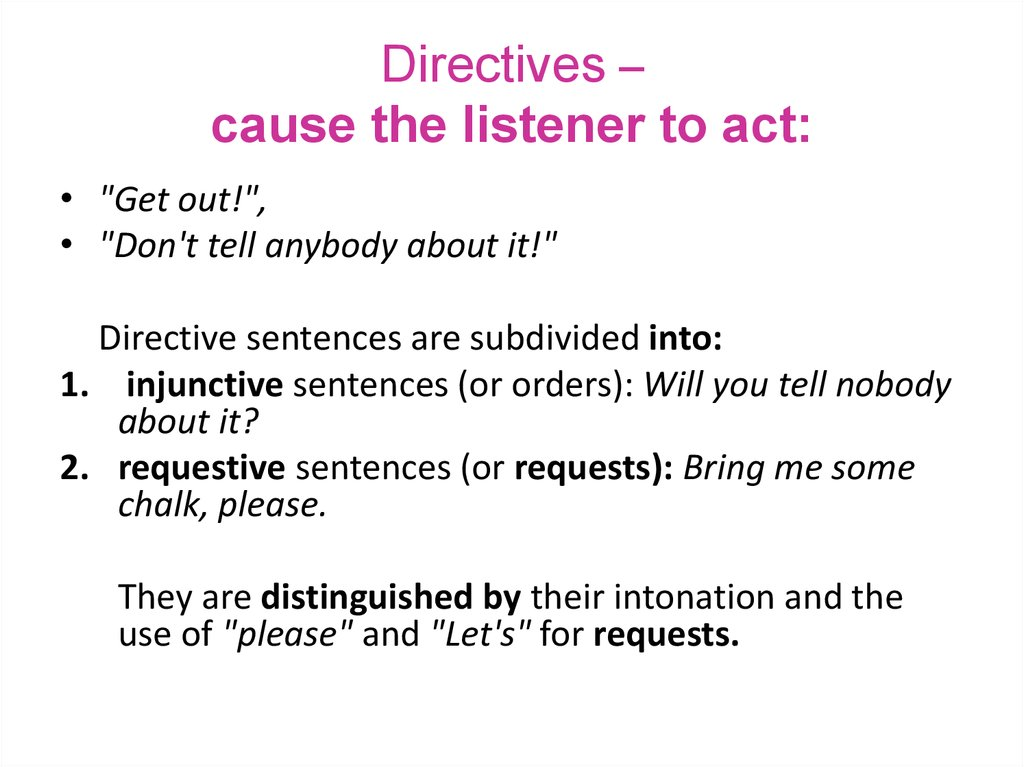 Directives – cause the listener to act: