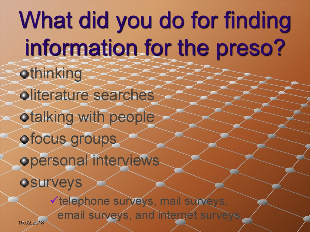 What did you do for finding information for the preso?
