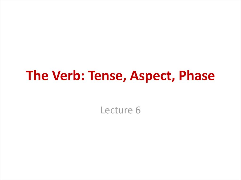 The Verb: Tense, Aspect, Phase