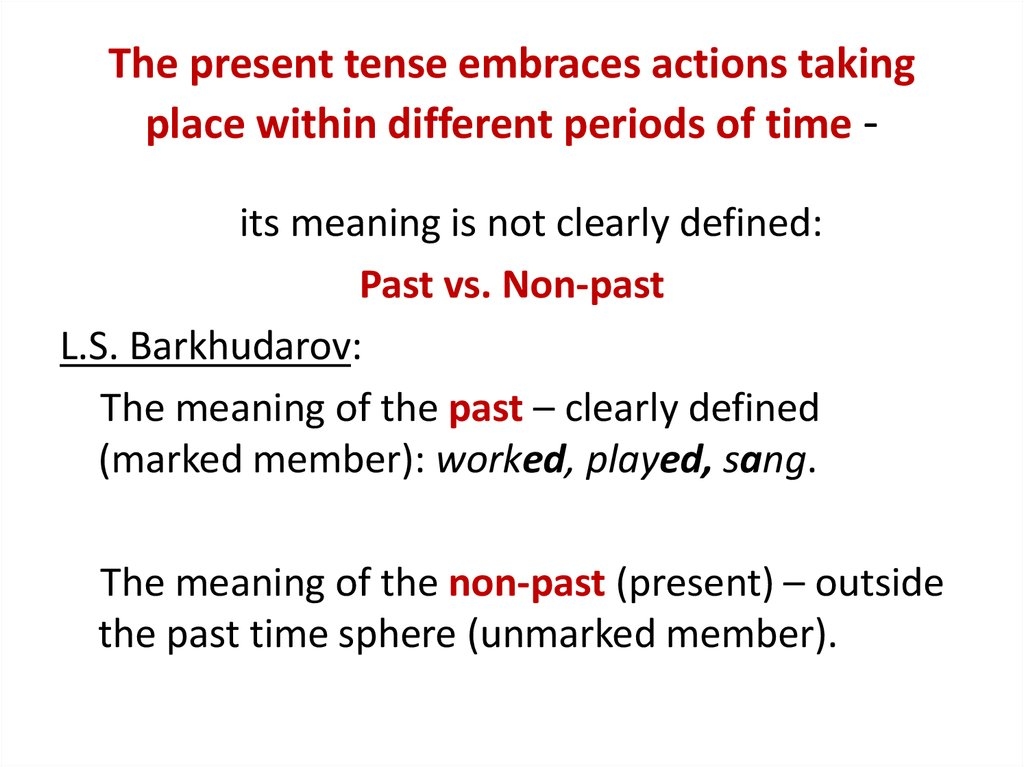 The present tense embraces actions taking place within different periods of time -