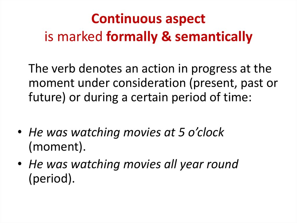 Continuous aspect is marked formally & semantically