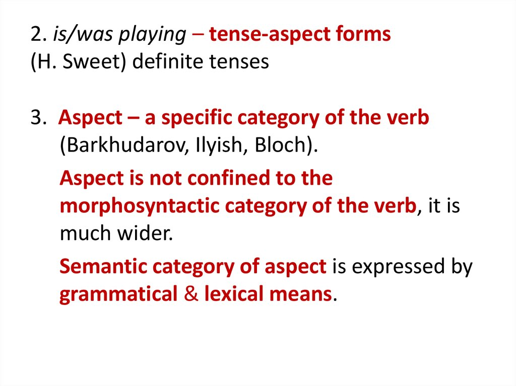 2. is/was playing – tense-aspect forms (H. Sweet) definite tenses