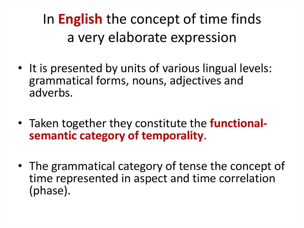 In English the concept of time finds a very elaborate expression
