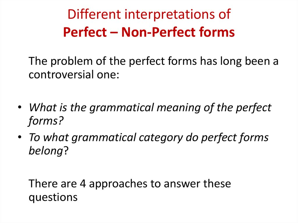 Different interpretations of Perfect – Non-Perfect forms