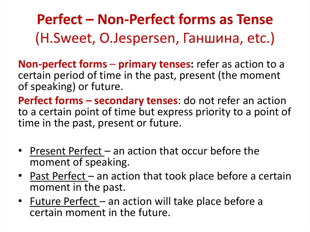 Perfect – Non-Perfect forms as Tense (H.Sweet, O.Jespersen, Ганшина, etc.)
