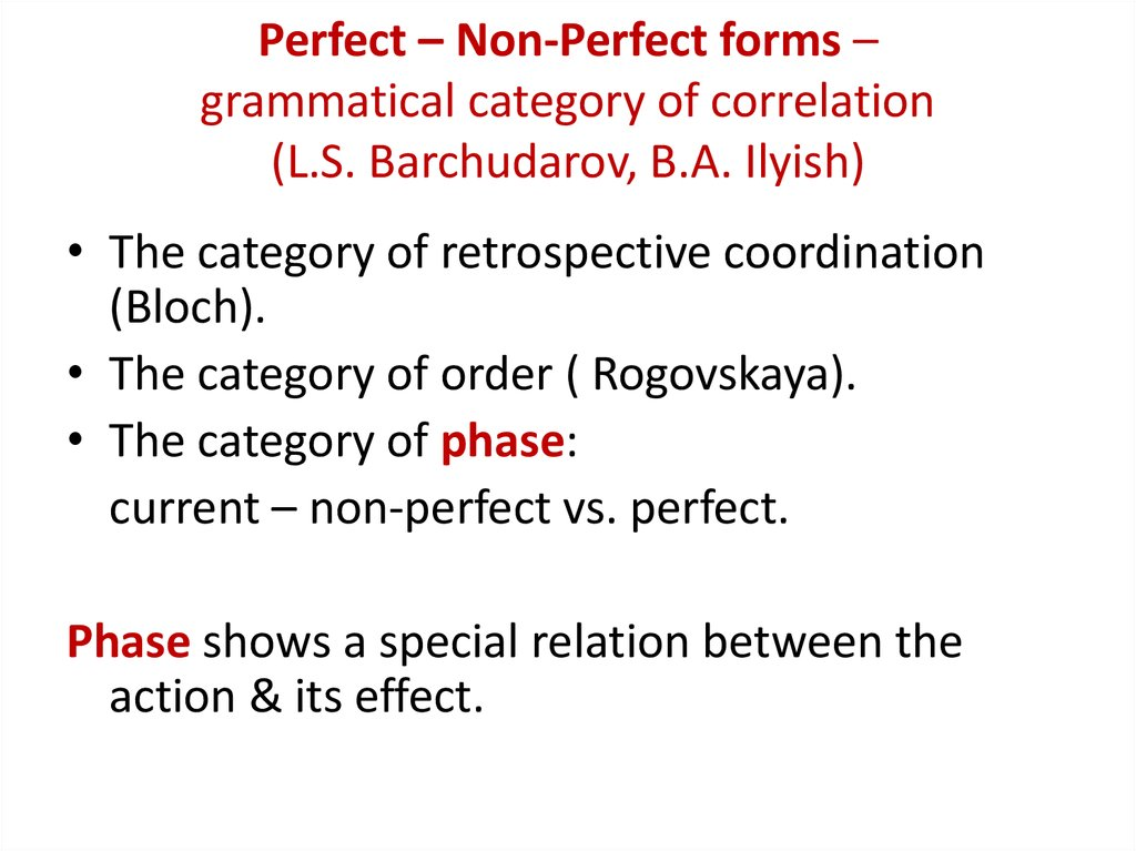Perfect – Non-Perfect forms – grammatical category of correlation (L.S. Barchudarov, B.A. Ilyish)