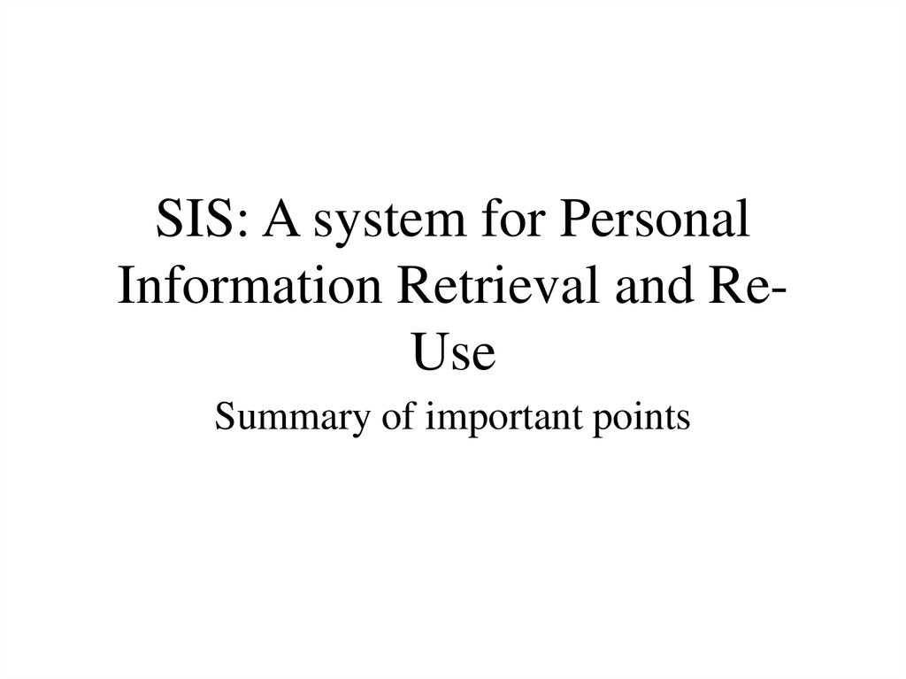 SIS: A system for Personal Information Retrieval and Re-Use