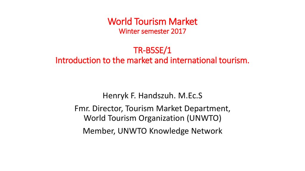 World Tourism Market Winter semester 2017 TR-B5SE/1 Introduction to the market and international tourism.