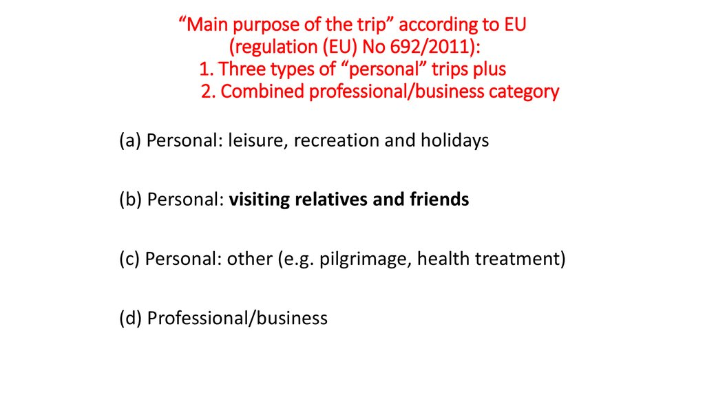 """Main purpose of the trip"" according to EU (regulation (EU) No 692/2011): 1. Three types of ""personal"" trips plus 2. Combined"
