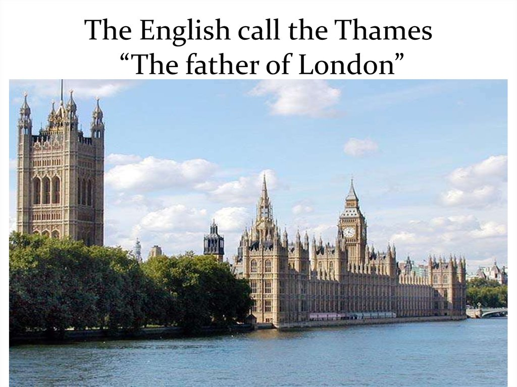 "The English call the Thames ""The father of London"""