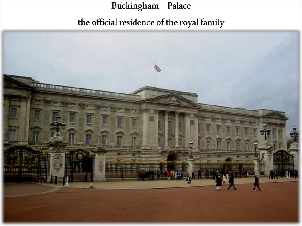 Buckingham Palace the official residence of the royal family