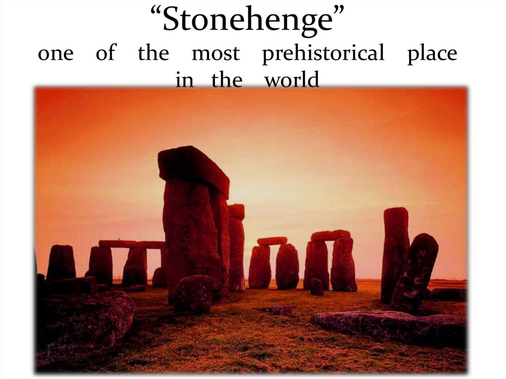 """Stonehenge"" one of the most prehistorical place in the world"