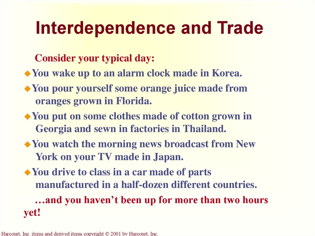 interdependence and the gains from trade Interdependence and the gains from trade trade can make everyone better off revisiting how people interact trade can make every one better off markets are a good way to organize economic activity governments can sometimes improve market outcomes people provide you with goods and services they produce because they get something in return.