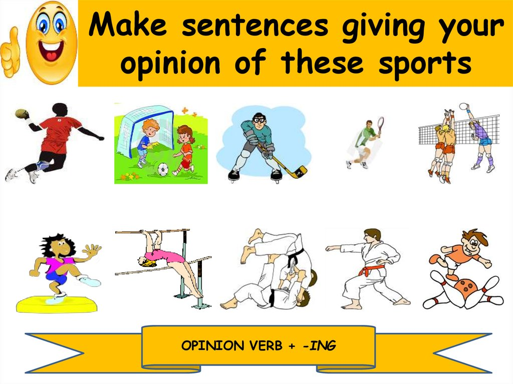 Make sentences giving your opinion of these sports