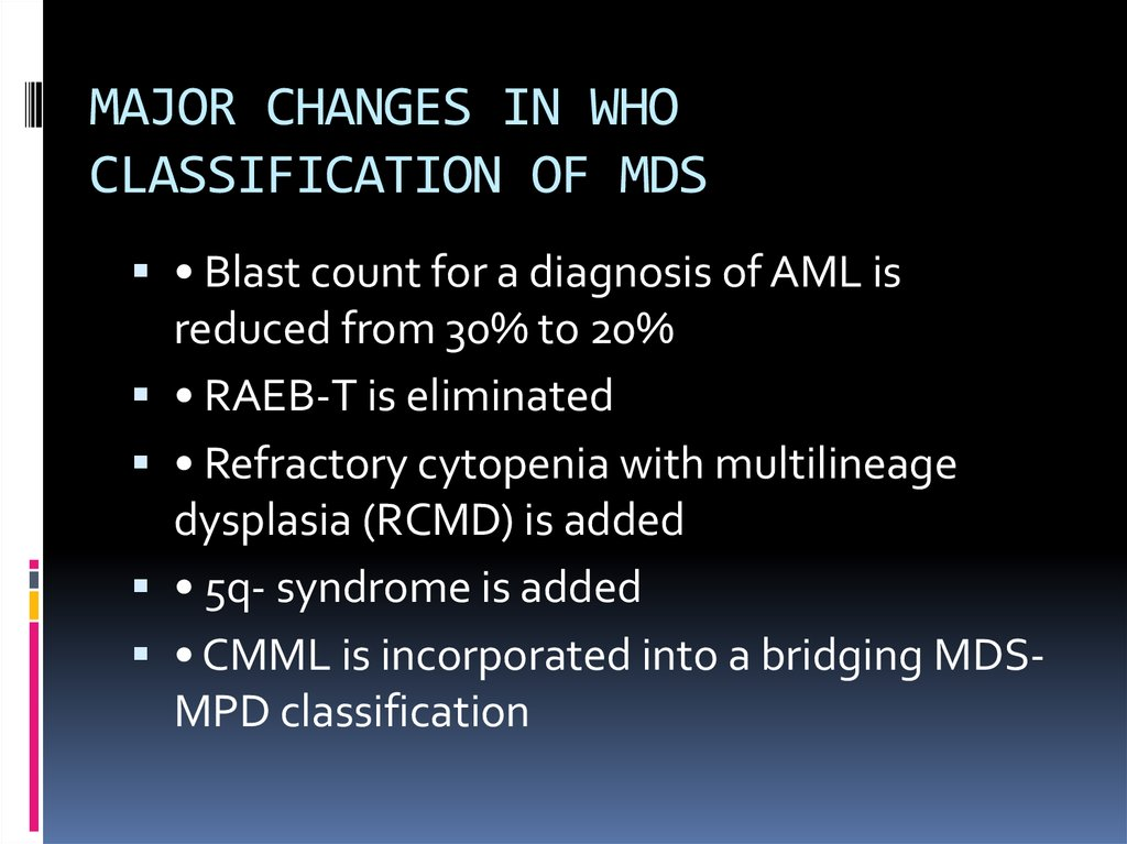 MAJOR CHANGES IN WHO CLASSIFICATION OF MDS
