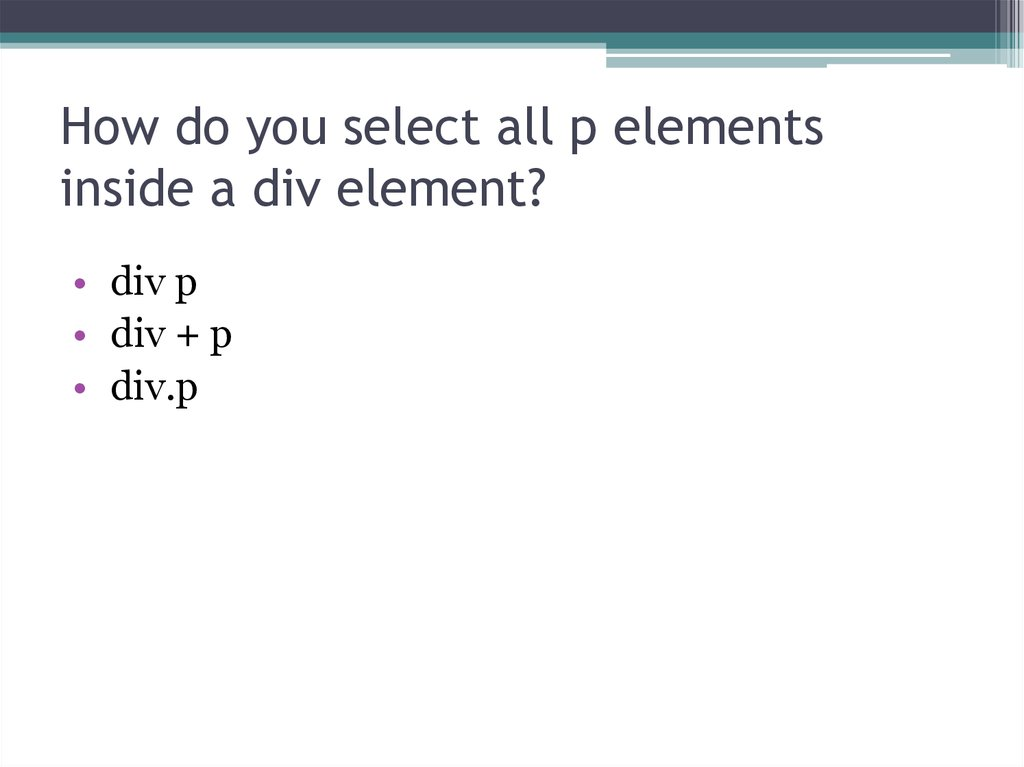 How do you select all p elements inside a div element?