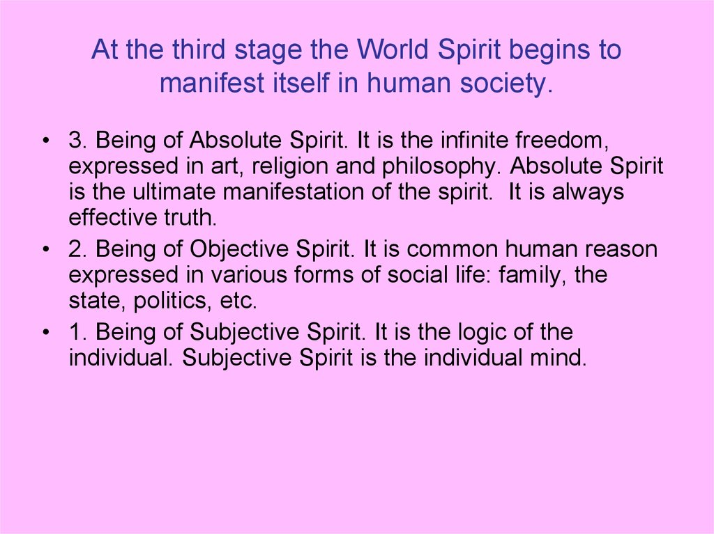 At the third stage the World Spirit begins to manifest itself in human society.