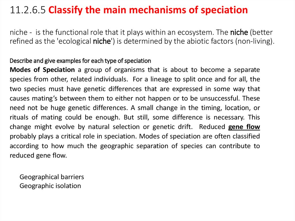 11.2.6.5 Classify the main mechanisms of speciation niche -  is the functional role that it plays within an ecosystem. The