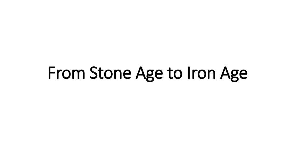 From Stone Age to Iron Age