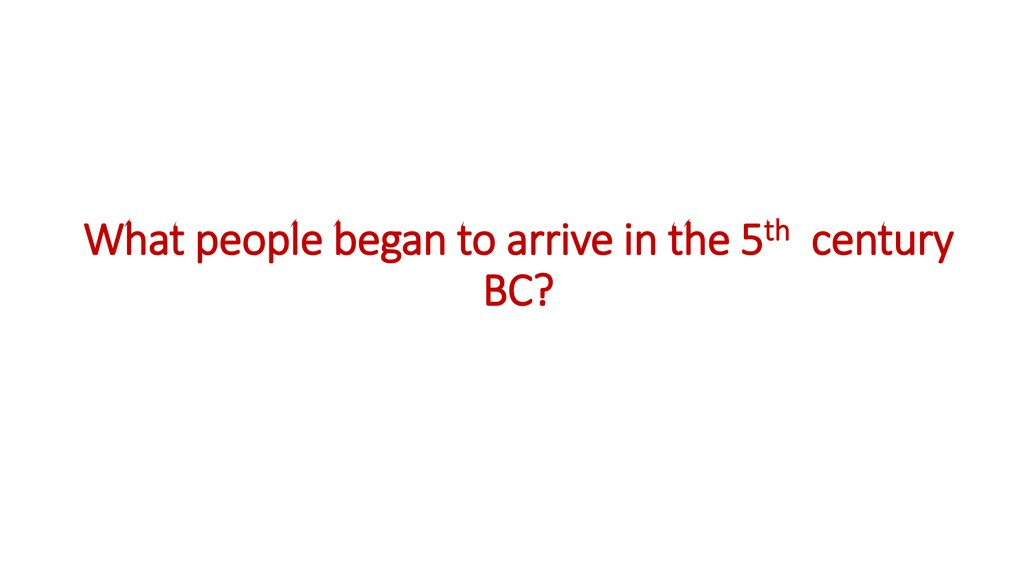 What people began to arrive in the 5th century BC?