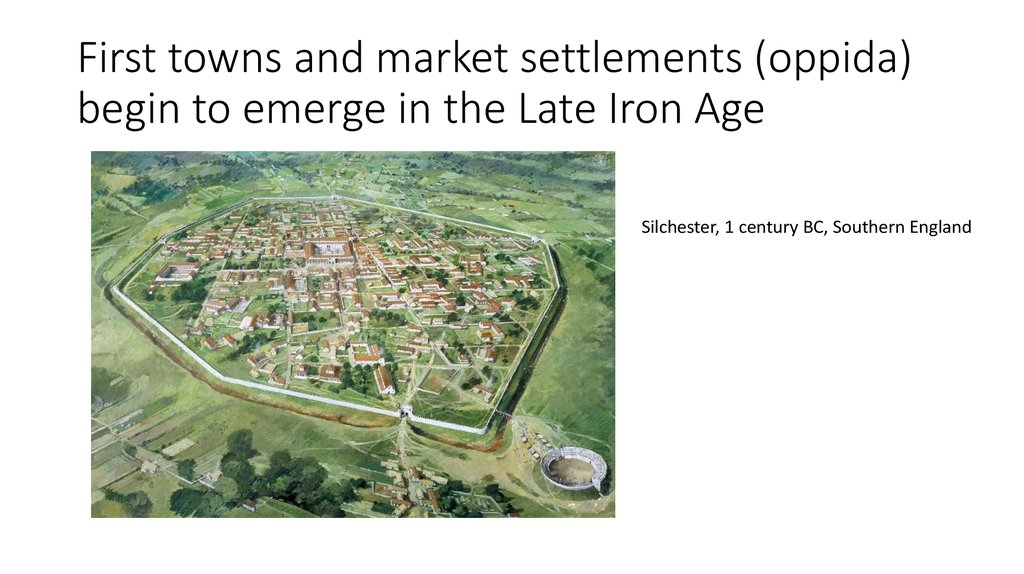 First towns and market settlements (oppida) begin to emerge in the Late Iron Age