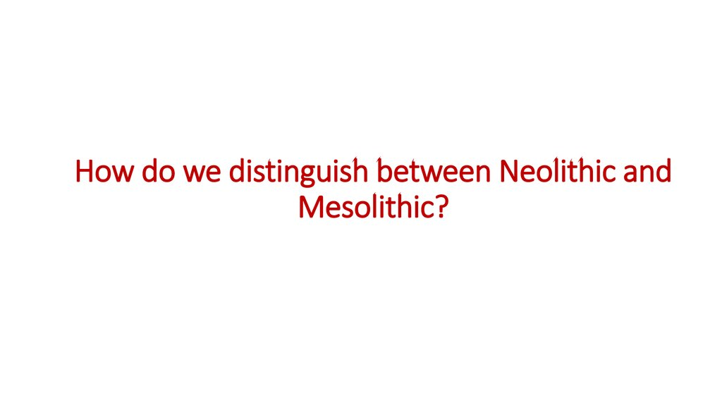 How do we distinguish between Neolithic and Mesolithic?
