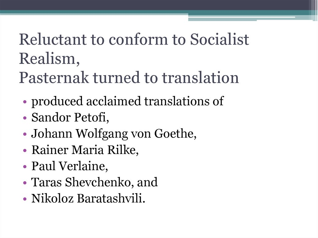 Reluctant to conform to Socialist Realism, Pasternak turned to translation