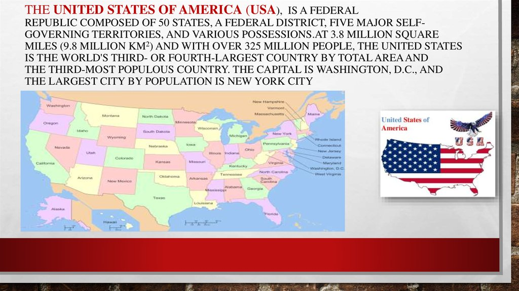 The United States of America (USA), is a federal republic composed of 50 states, a federal district, five major self-governing