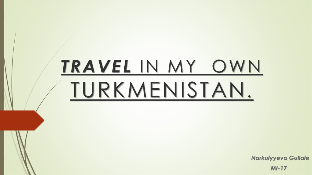 TRAVEL IN MY OWN TURKMENISTAN.