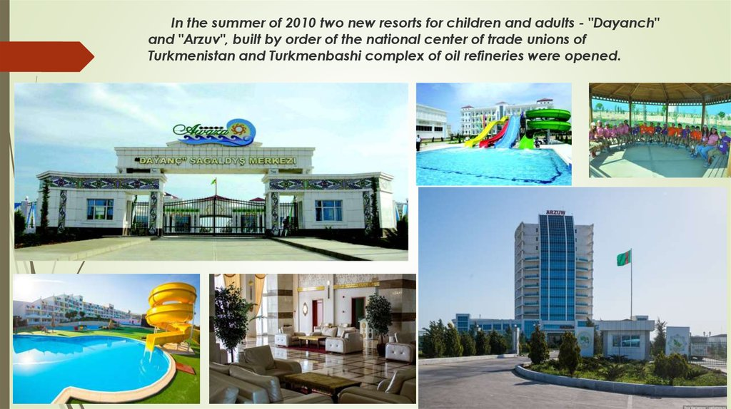 "In the summer of 2010 two new resorts for children and adults - ""Dayanch"" and ""Arzuv"", built by order of the national center of"