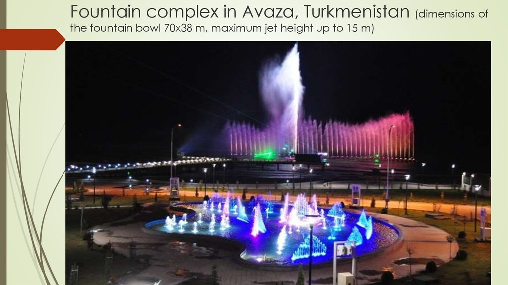 Fountain complex in Avaza, Turkmenistan (dimensions of the fountain bowl 70x38 m, maximum jet height up to 15 m)