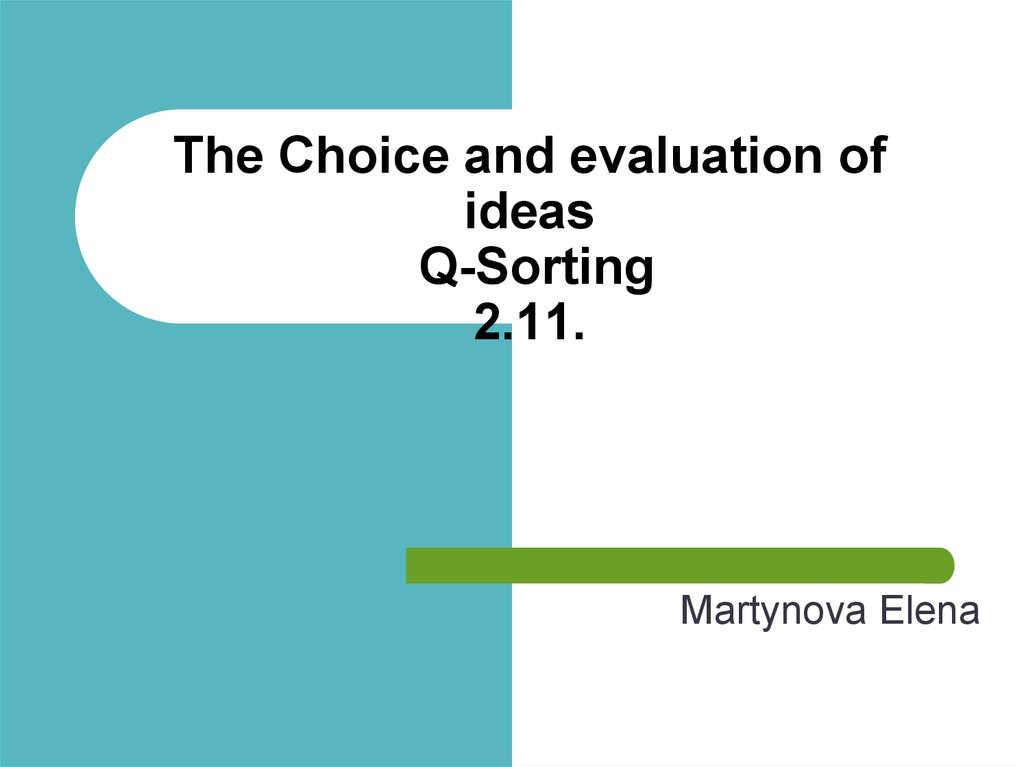 The Choice and evaluation of ideas Q-Sorting 2.11.