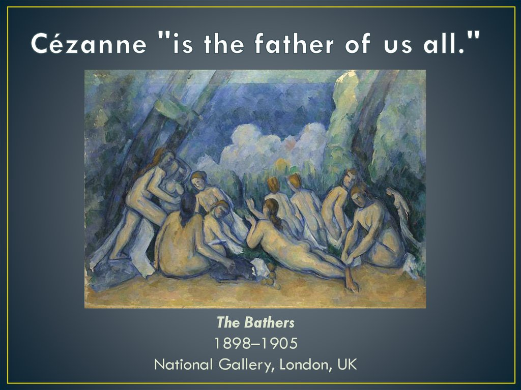 "Cézanne ""is the father of us all."""