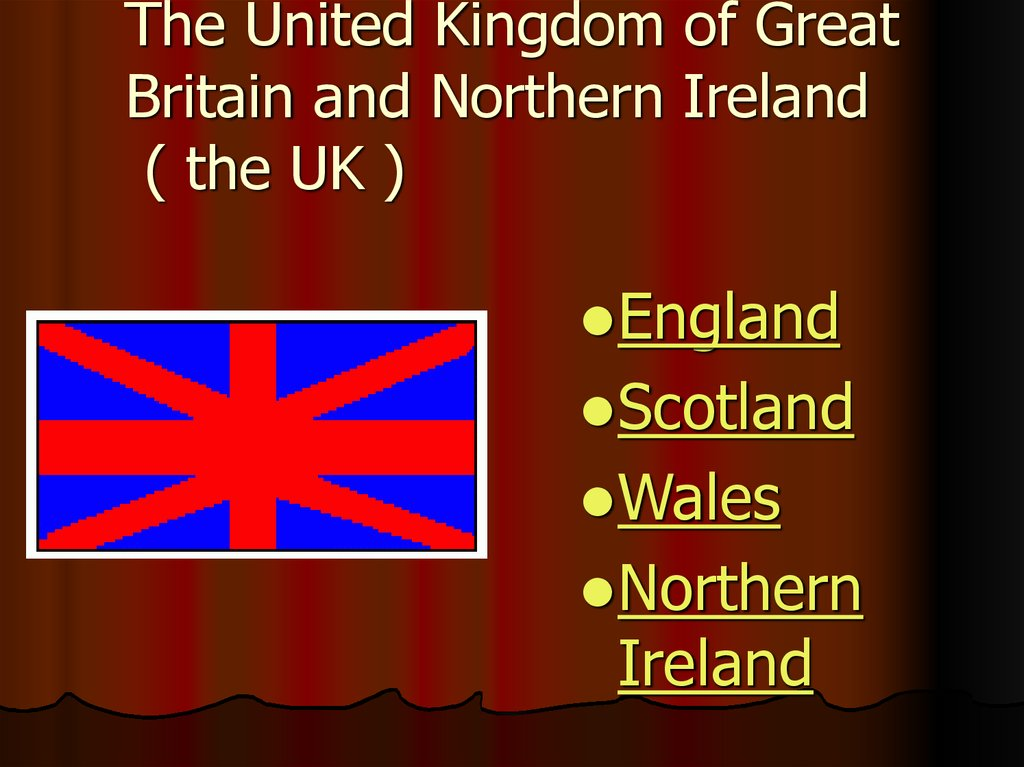 The United Kingdom of Great Britain and Northern Ireland ( the UK )