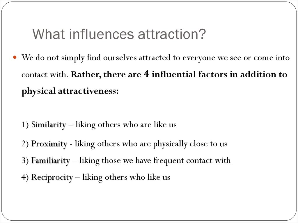 What influences attraction?