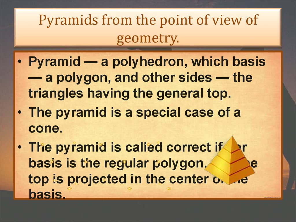 Pyramids from the point of view of geometry.