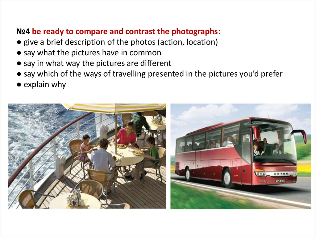 №4 be ready to compare and contrast the photographs: ● give a brief description of the photos (action, location) ● say what the