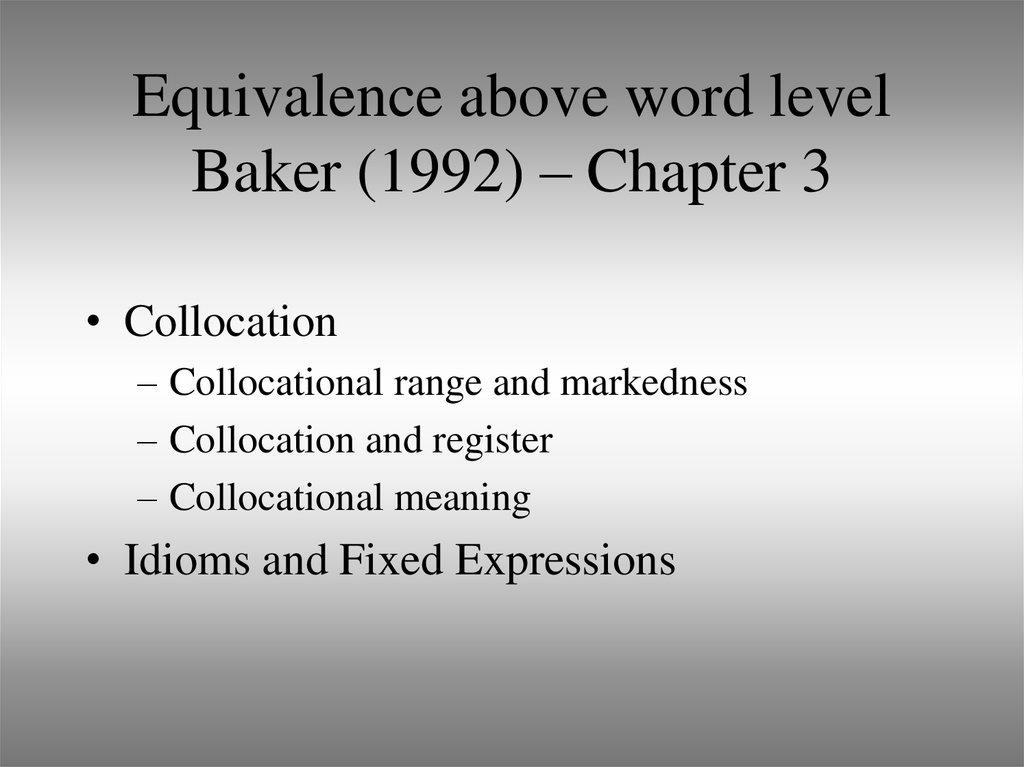 Equivalence above word level Baker (1992) – Chapter 3