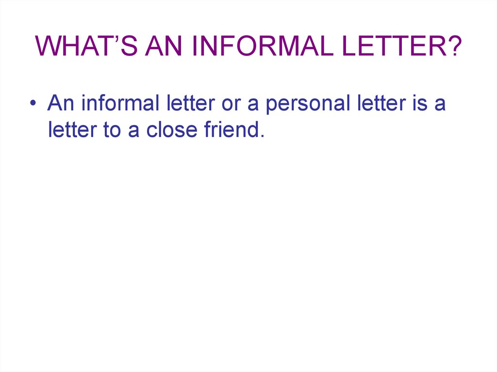 WHAT'S AN INFORMAL LETTER?