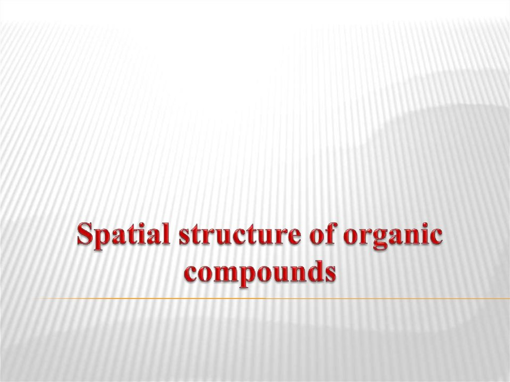 Spatial structure of organic compounds