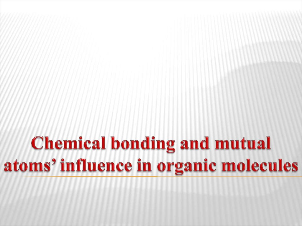 Chemical bonding and mutual atoms' influence in organic molecules